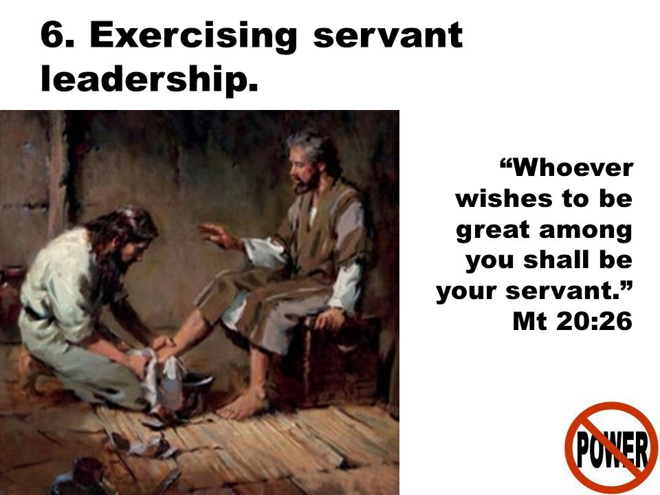 6. Exercising servant leadership.