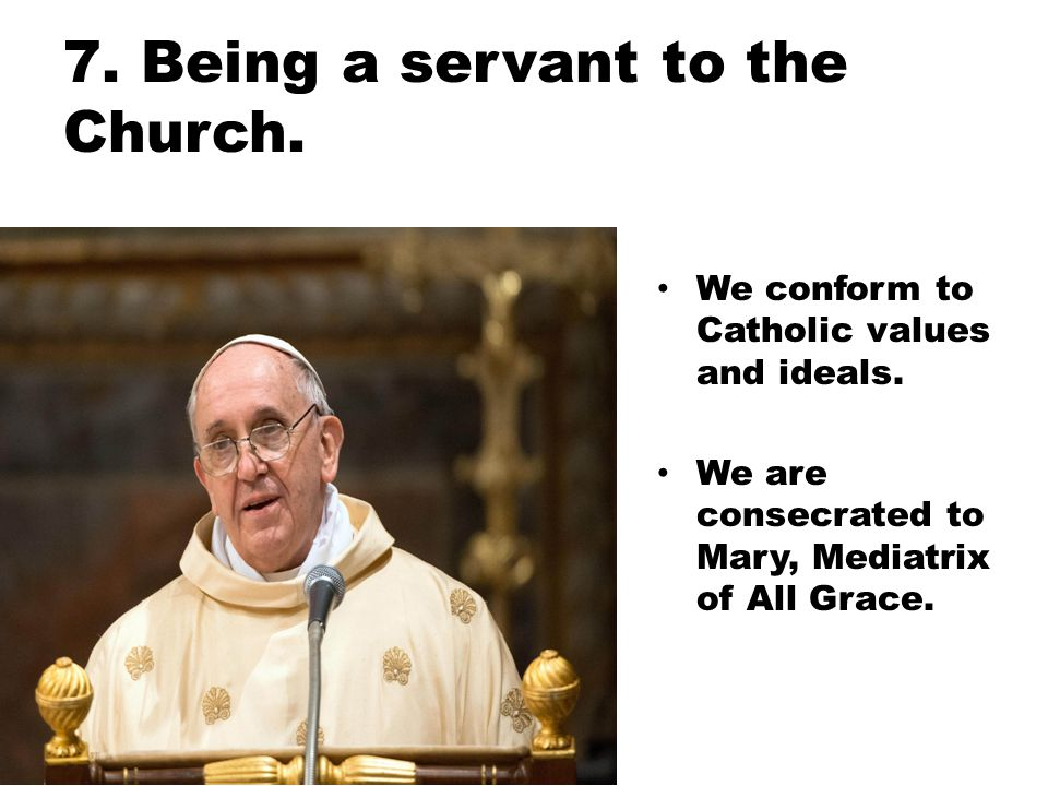 7. Being a servant to the Church.
