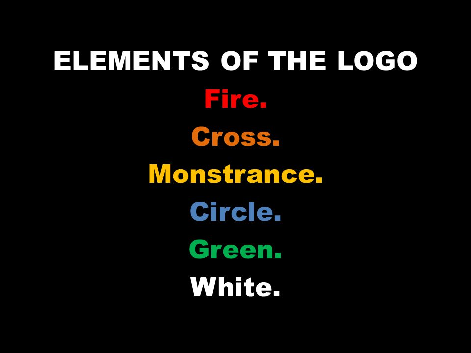 ELEMENTS OF THE LOGO Fire. Cross. Monstrance. Circle. Green. White.