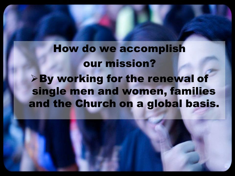 How do we accomplish our mission.