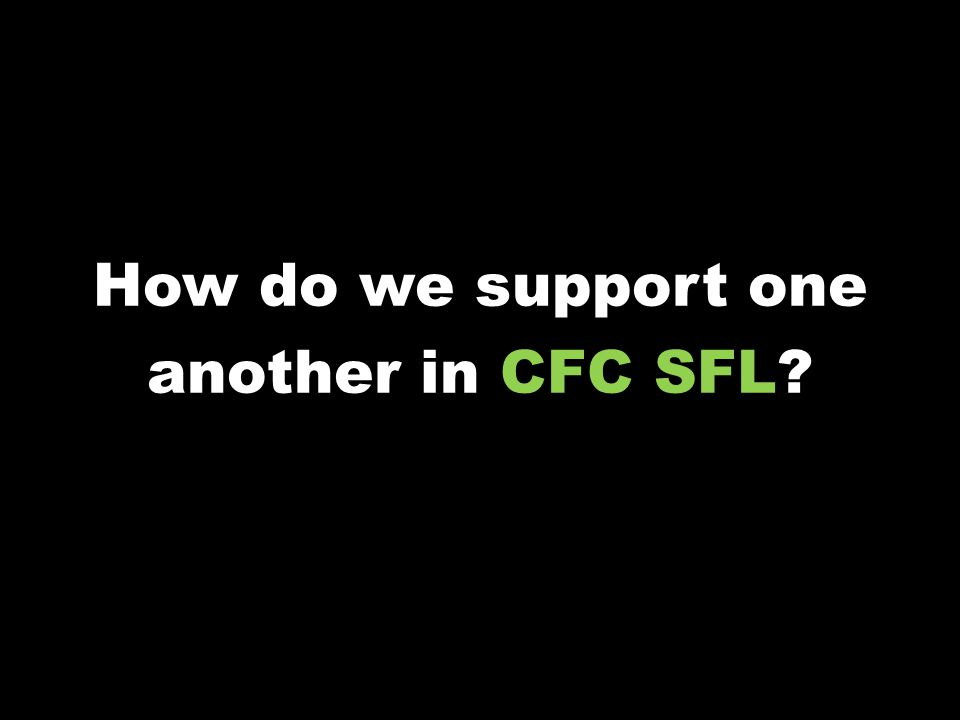 How do we support one another in CFC SFL