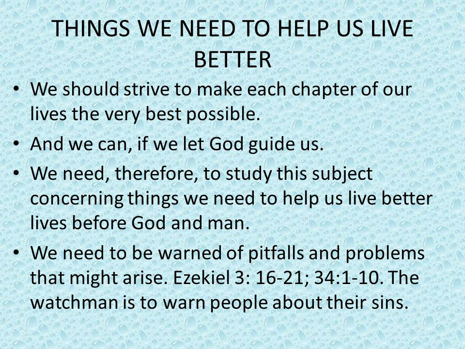 THINGS WE NEED TO HELP US LIVE BETTER