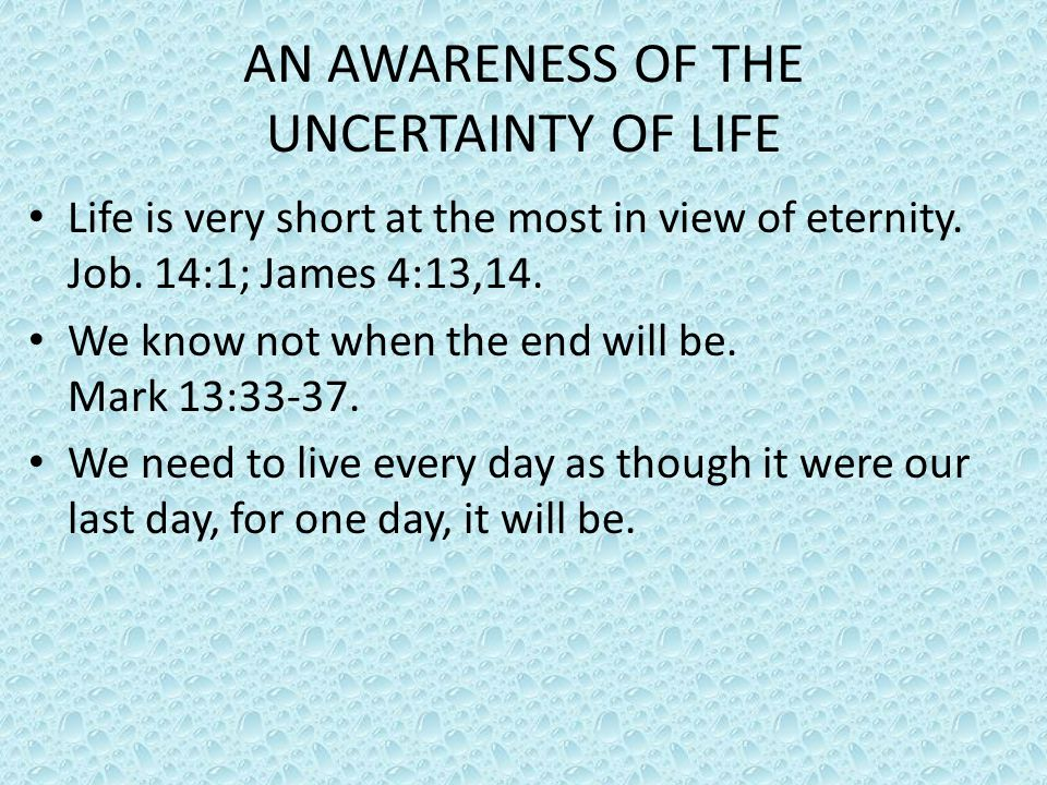 AN AWARENESS OF THE UNCERTAINTY OF LIFE