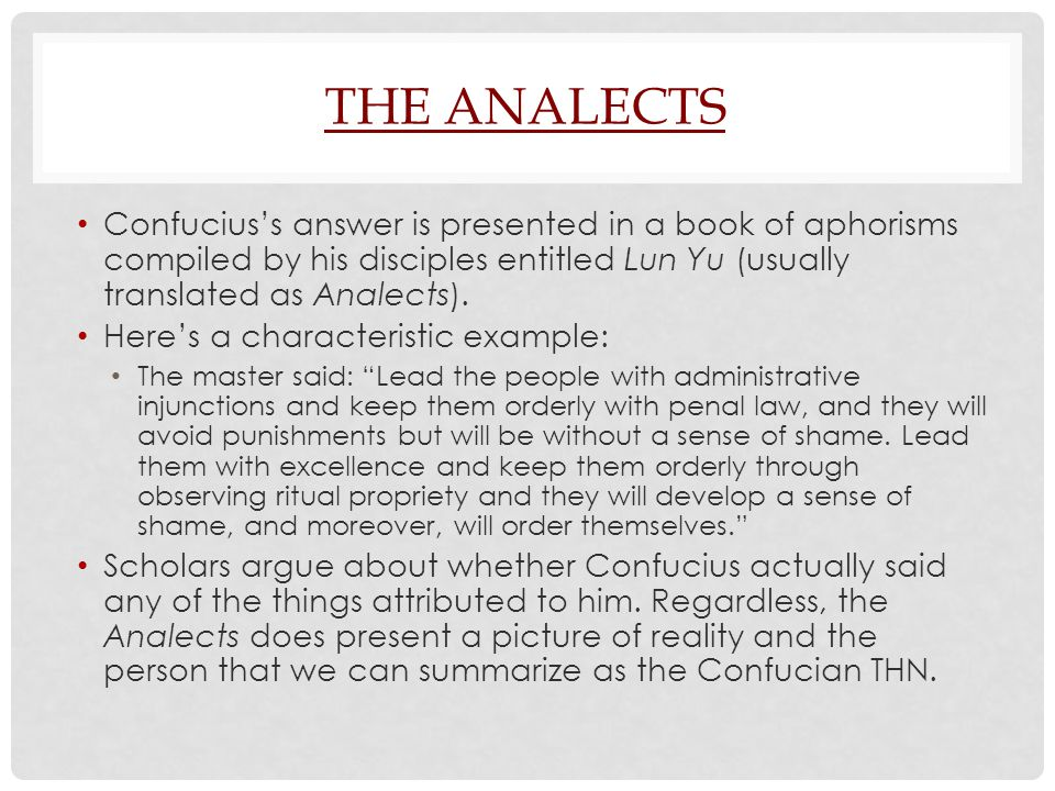 The Analects Confucius's answer is presented in a book of aphorisms compiled by his disciples entitled Lun Yu (usually translated as Analects).