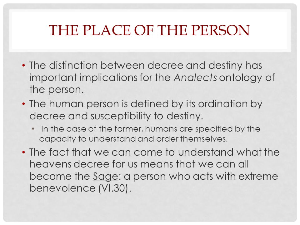 The Place of the Person The distinction between decree and destiny has important implications for the Analects ontology of the person.