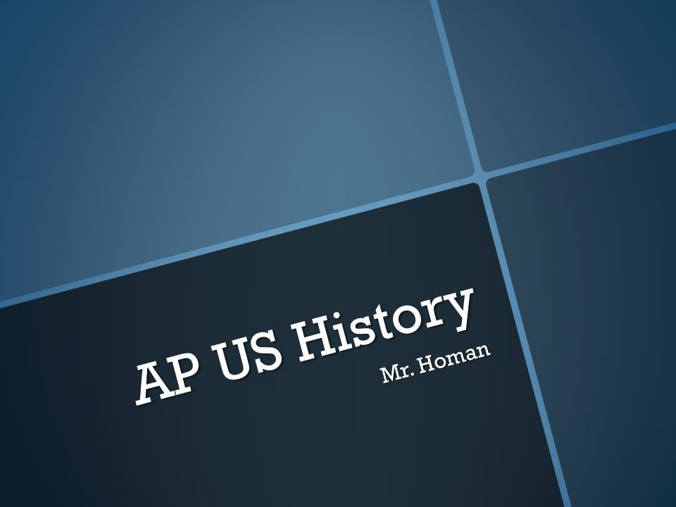 AP US History Mr. Homan