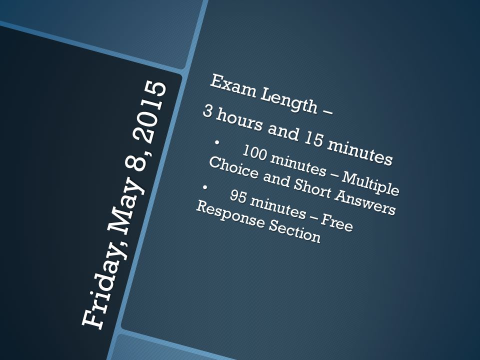 Friday, May 8, 2015 Exam Length – 3 hours and 15 minutes