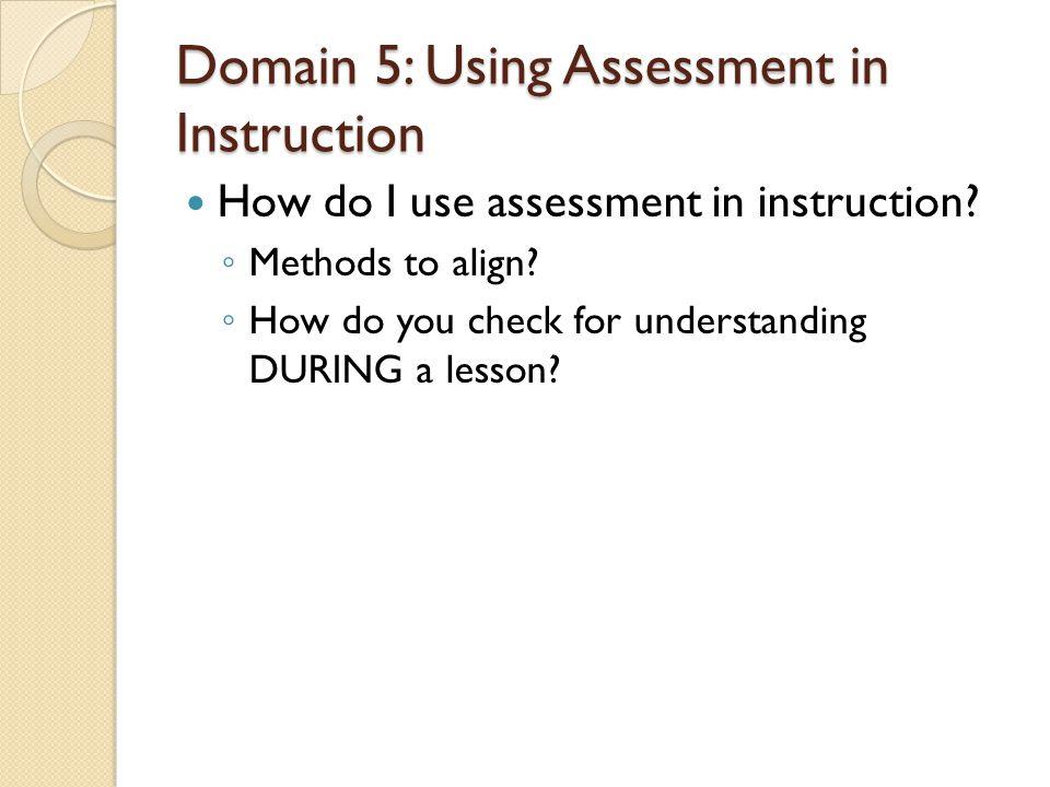 Domain 5: Using Assessment in Instruction