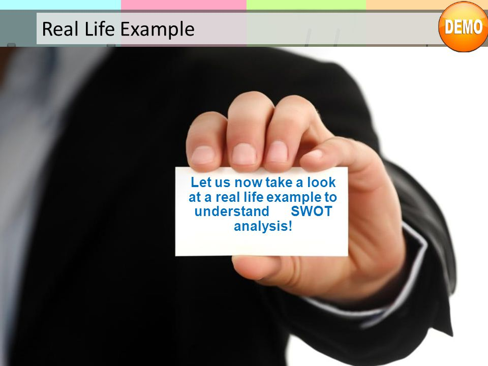 Real Life Example Let us now take a look at a real life example to understand SWOT analysis!