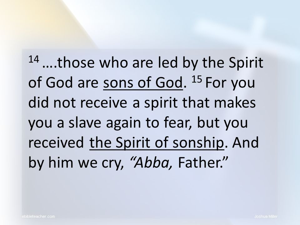14 …. those who are led by the Spirit of God are sons of God
