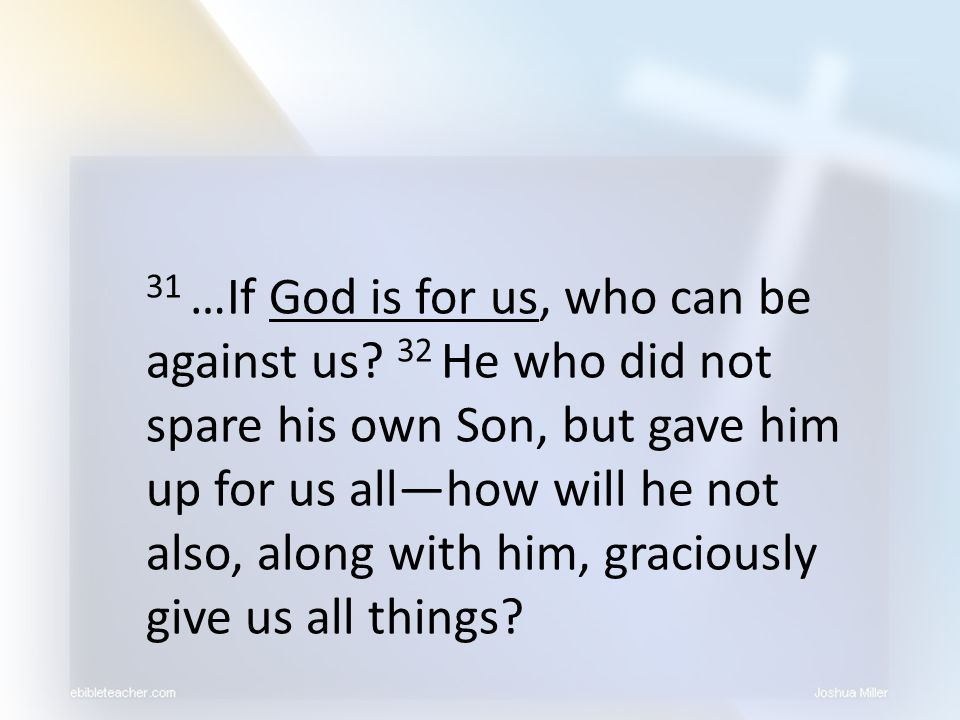 31 …If God is for us, who can be against us