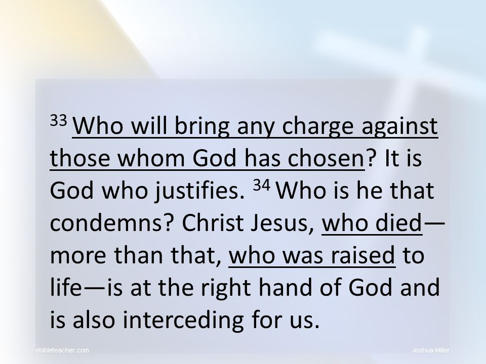 33 Who will bring any charge against those whom God has chosen