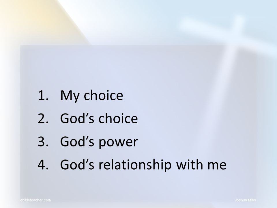 My choice God's choice God's power God's relationship with me