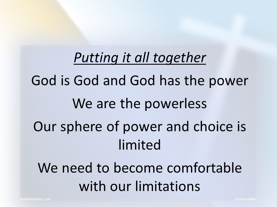 Putting it all together God is God and God has the power