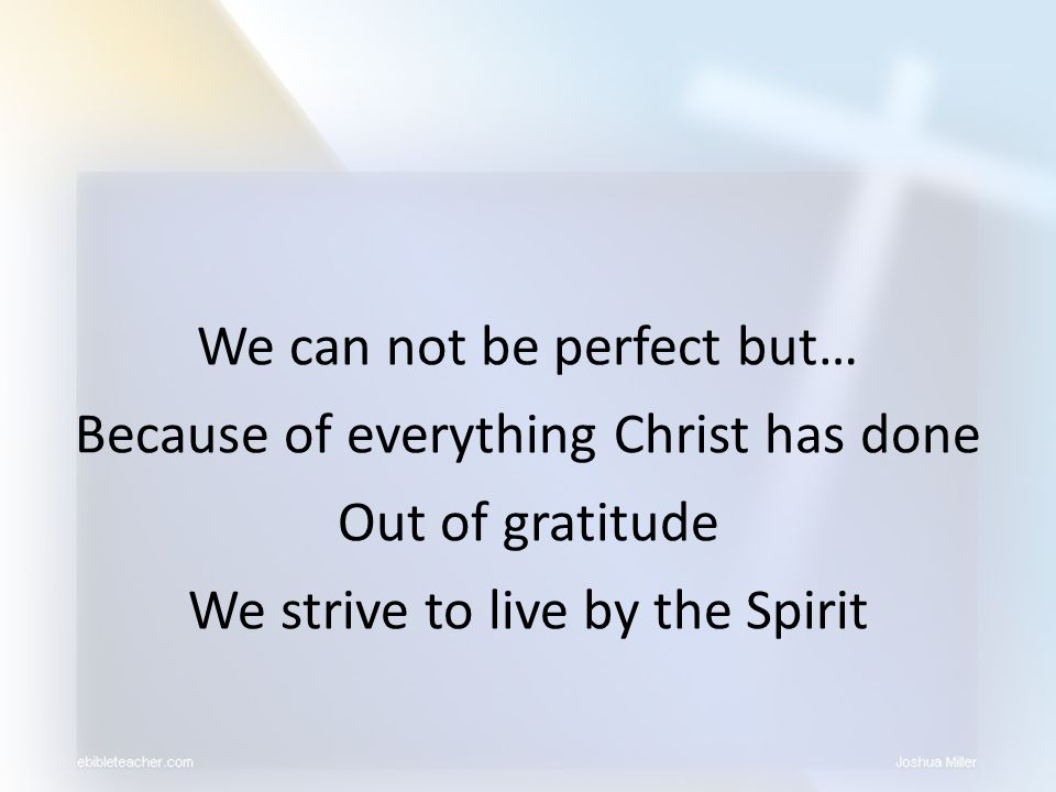 We can not be perfect but… Because of everything Christ has done