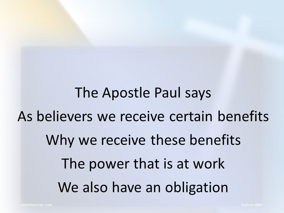 As believers we receive certain benefits Why we receive these benefits