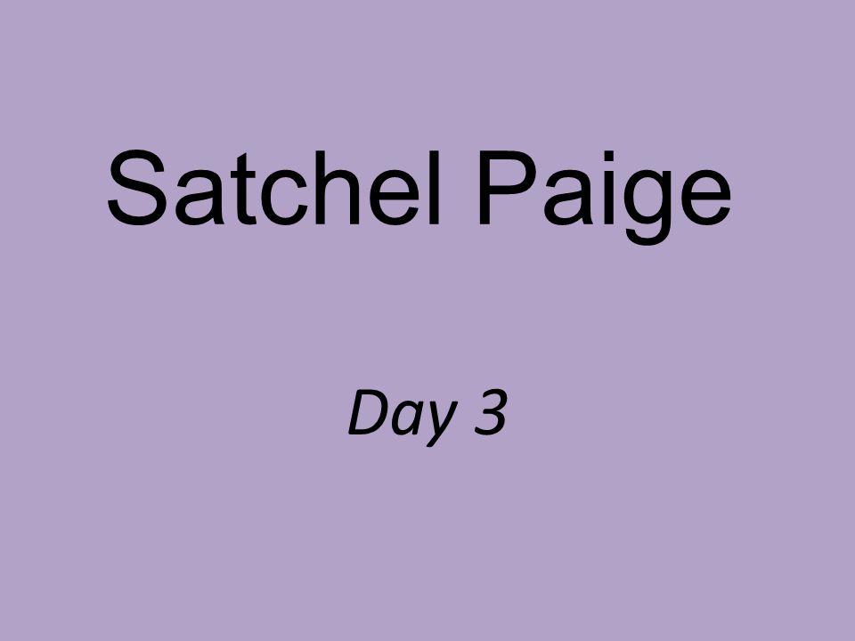 Satchel Paige Day 3