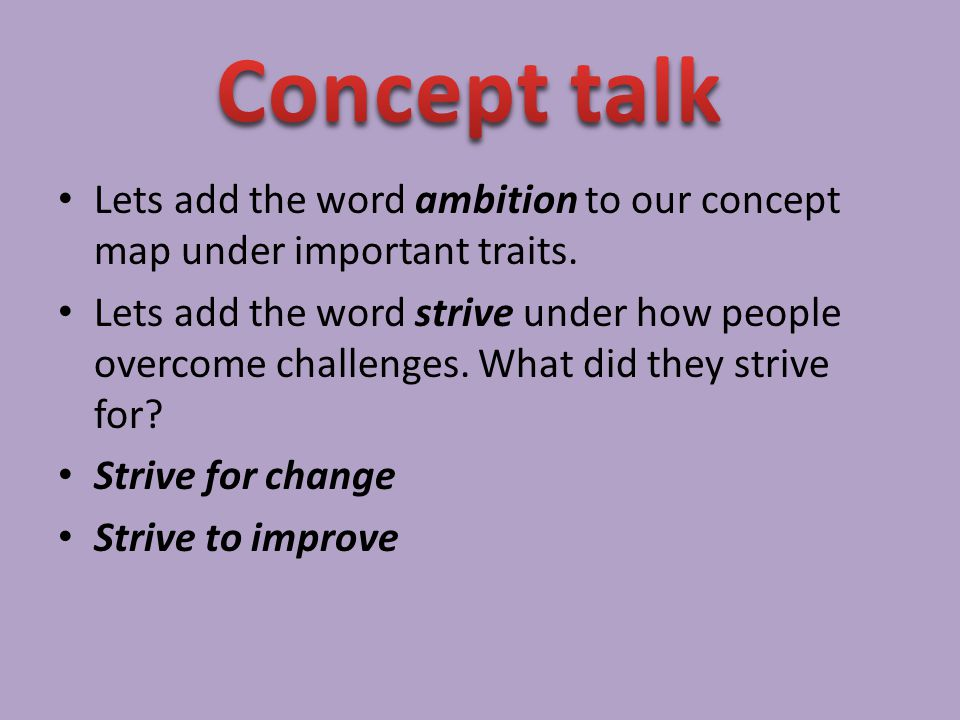 Concept talk Lets add the word ambition to our concept map under important traits.