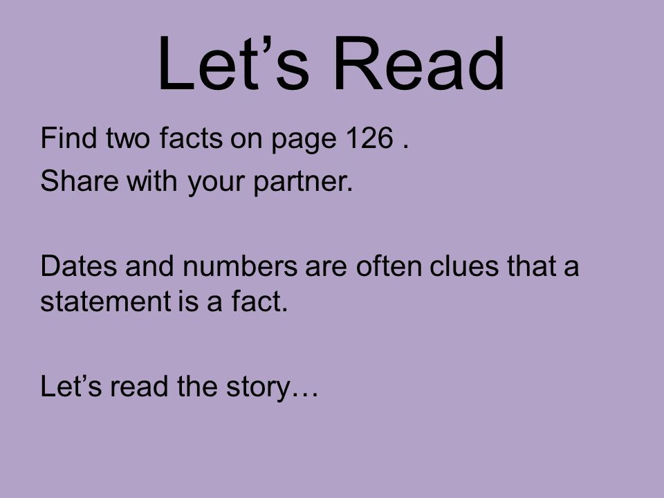Let's Read Find two facts on page 126 . Share with your partner.