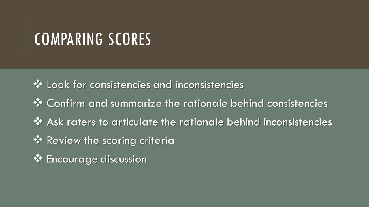Comparing Scores Look for consistencies and inconsistencies