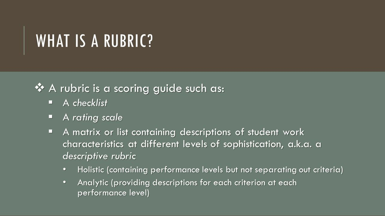 What is a Rubric A rubric is a scoring guide such as: A checklist