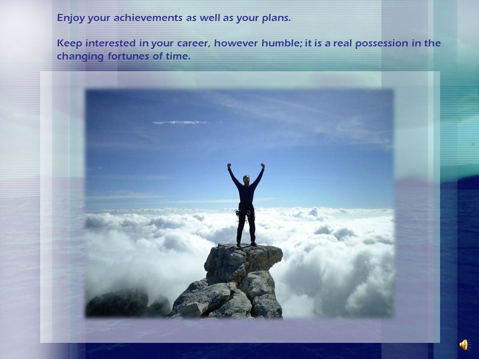 Enjoy your achievements as well as your plans