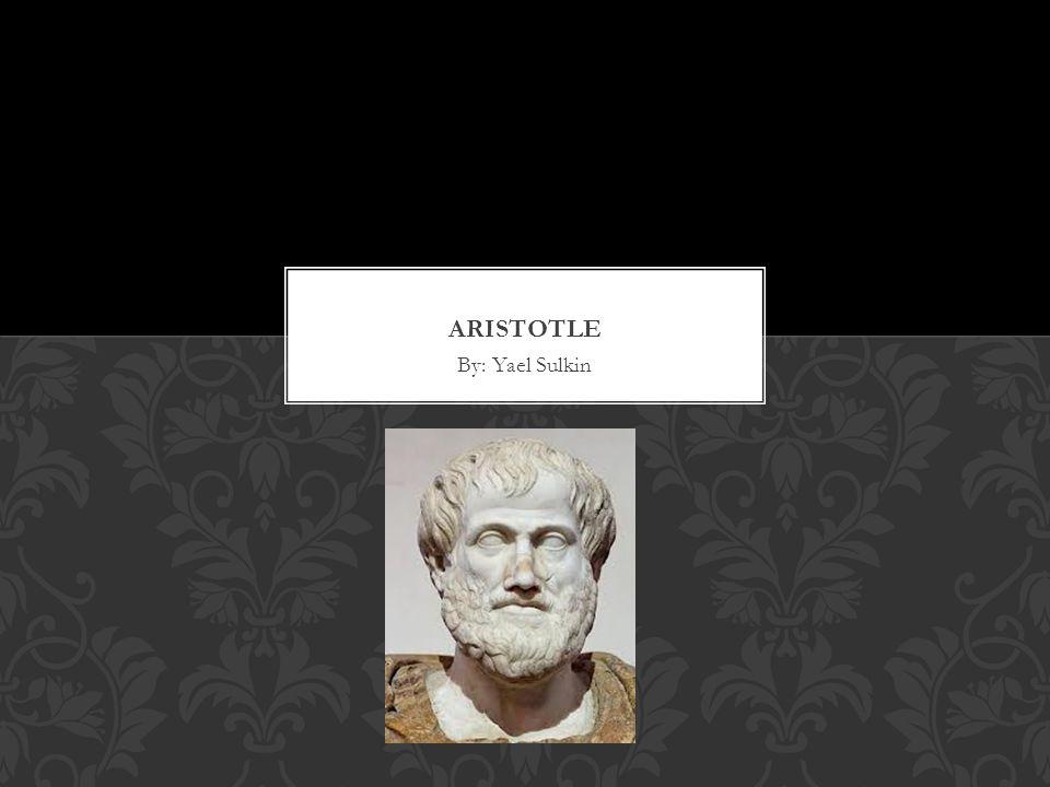 Aristotle By: Yael Sulkin