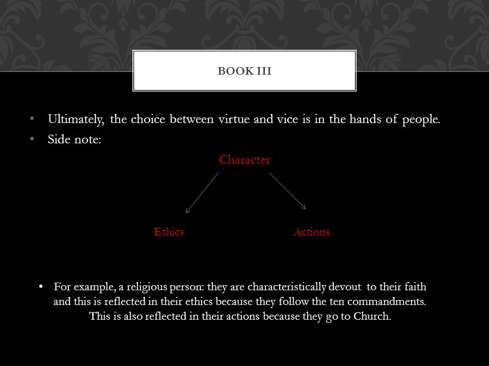 Book III Ultimately, the choice between virtue and vice is in the hands of people. Side note: Character.