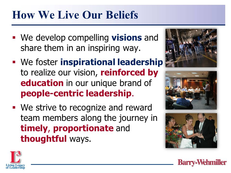How We Live Our Beliefs We develop compelling visions and share them in an inspiring way.