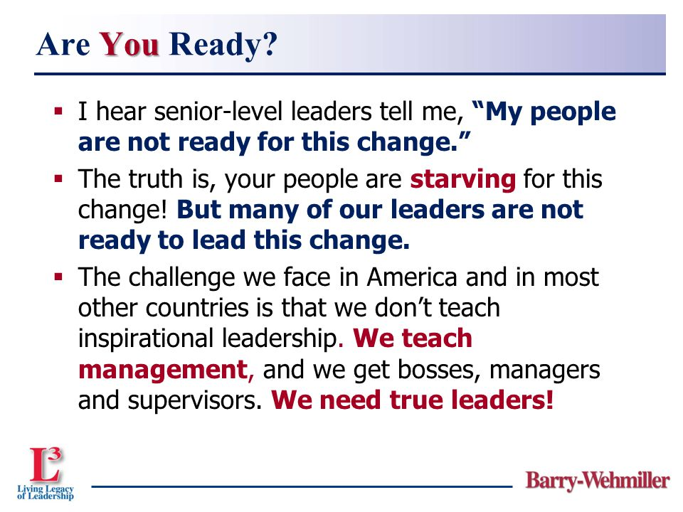 Are You Ready I hear senior-level leaders tell me, My people are not ready for this change.