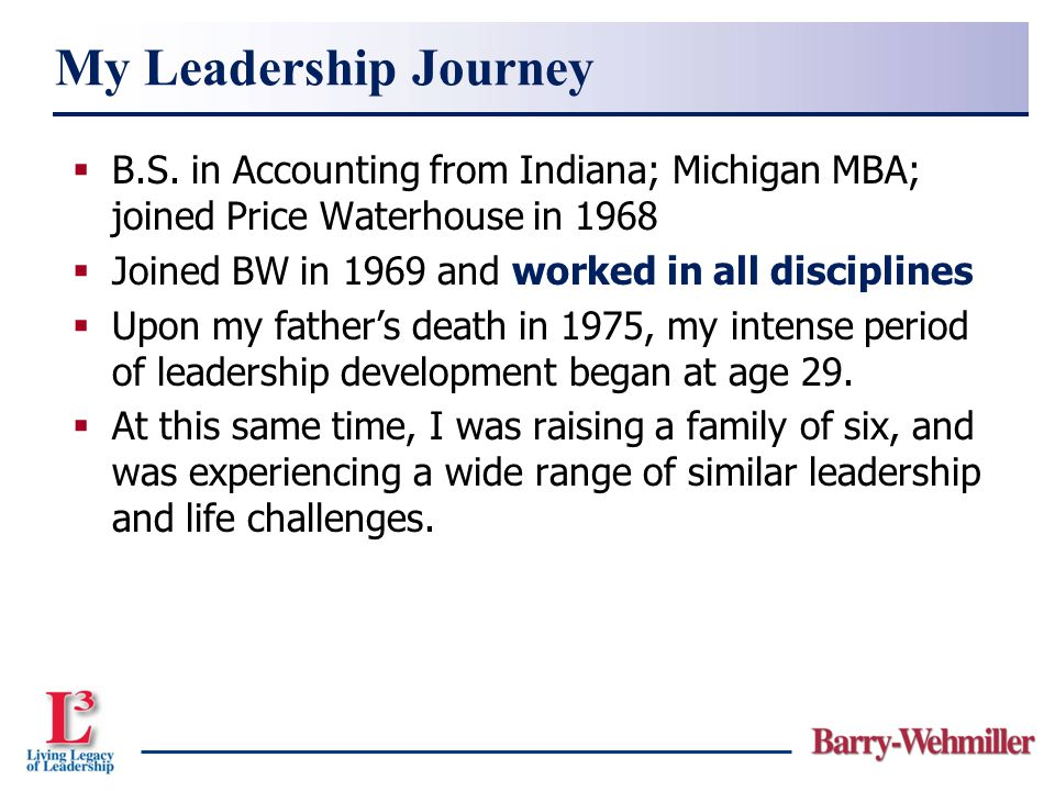My Leadership Journey B.S. in Accounting from Indiana; Michigan MBA; joined Price Waterhouse in 1968.