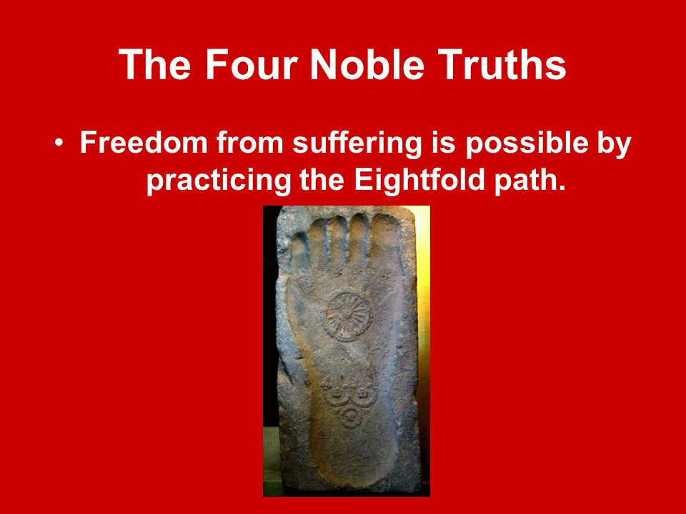 Freedom from suffering is possible by practicing the Eightfold path.