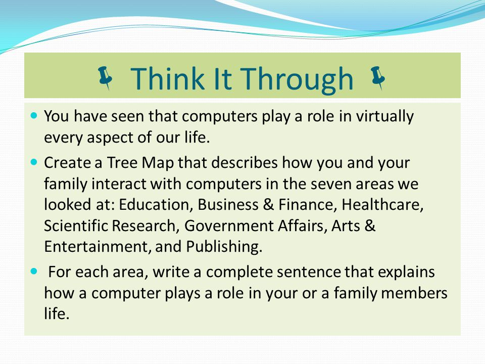  Think It Through  You have seen that computers play a role in virtually every aspect of our life.