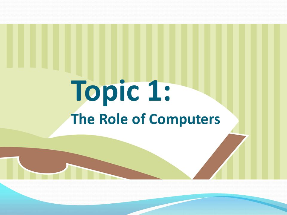 Topic 1: The Role of Computers