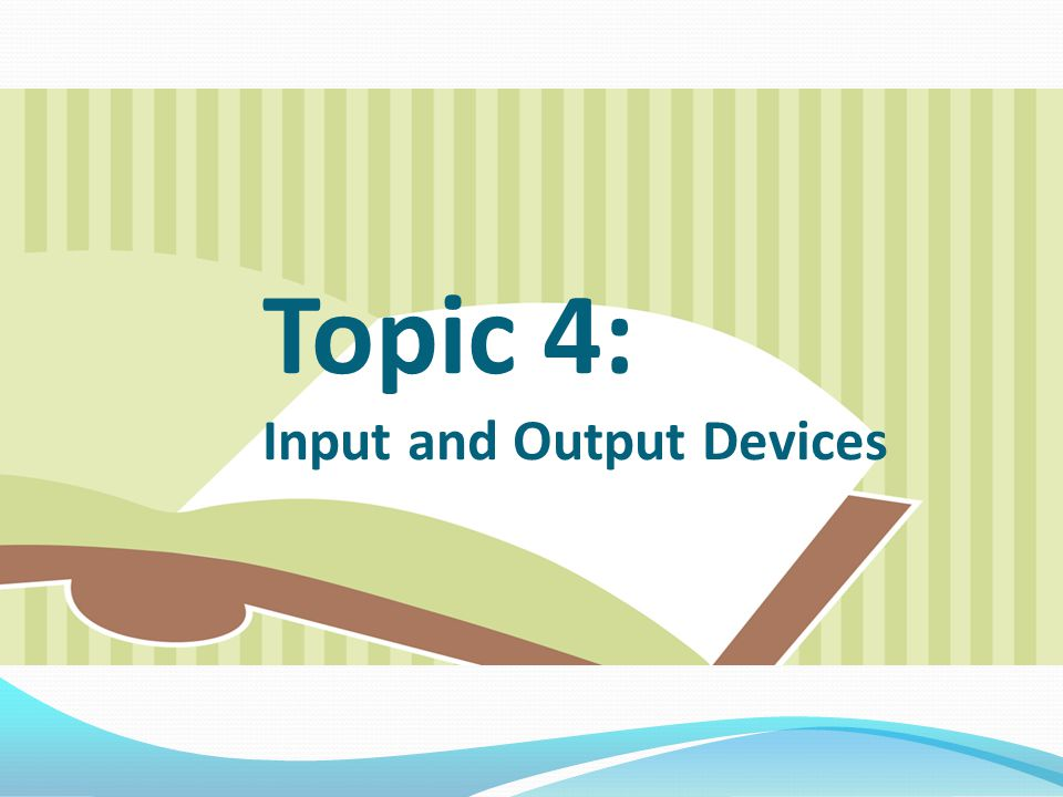 Topic 4: Input and Output Devices