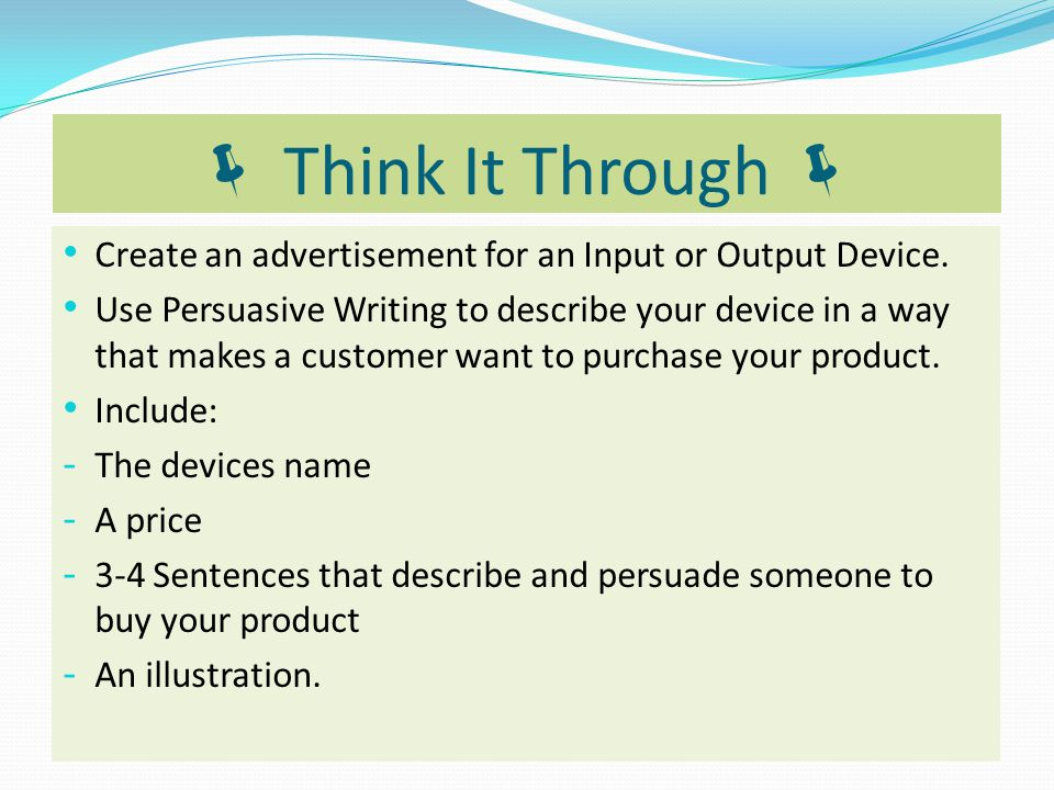  Think It Through  Create an advertisement for an Input or Output Device.