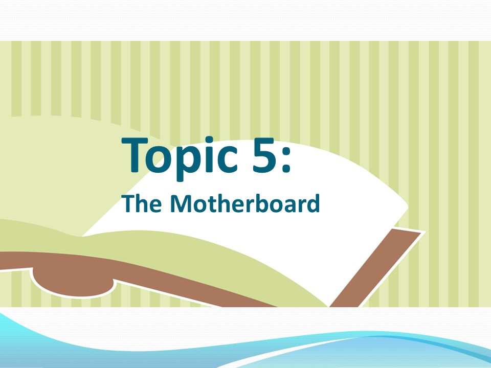 Topic 5: The Motherboard