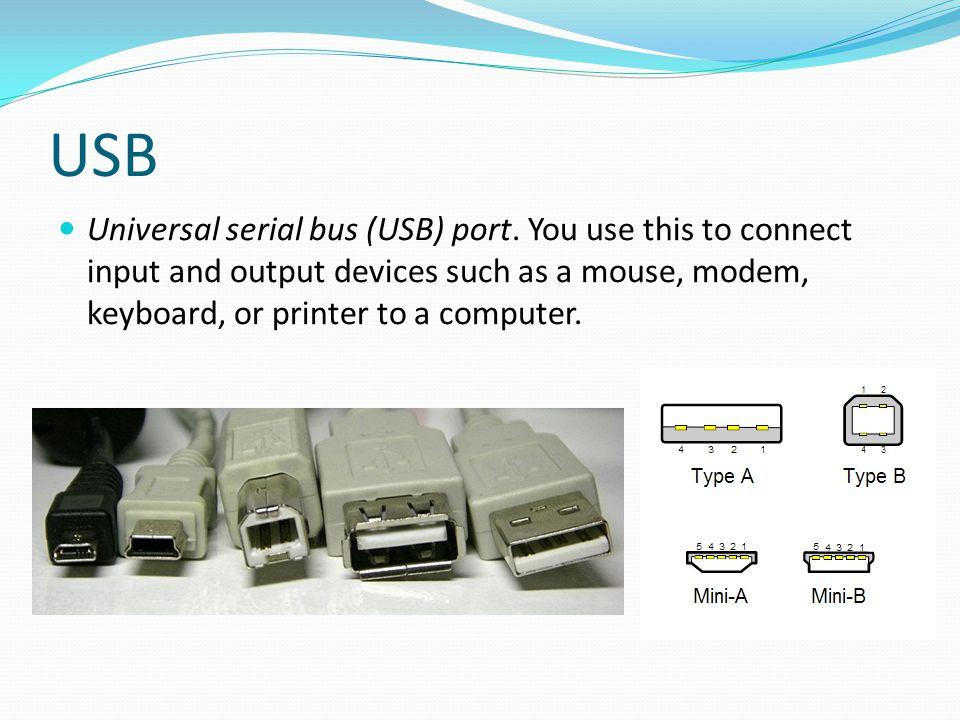 USB Universal serial bus (USB) port.