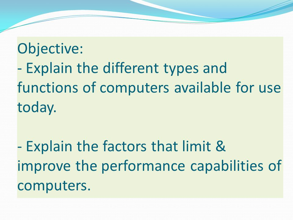Objective: - Explain the different types and functions of computers available for use today.