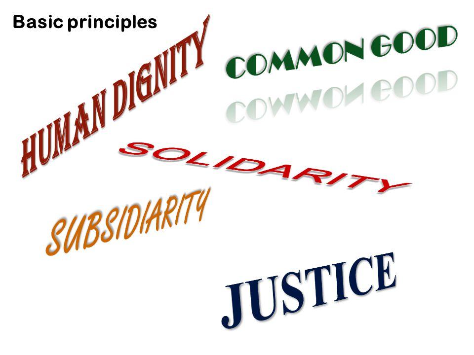 Human dignity JUSTICE SOLIDARITY SUBSIDIARITY COMMON GOOD