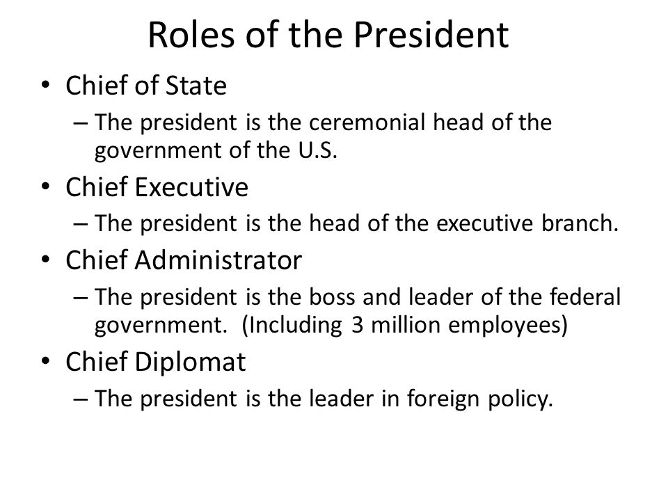 Roles of the President Chief of State Chief Executive