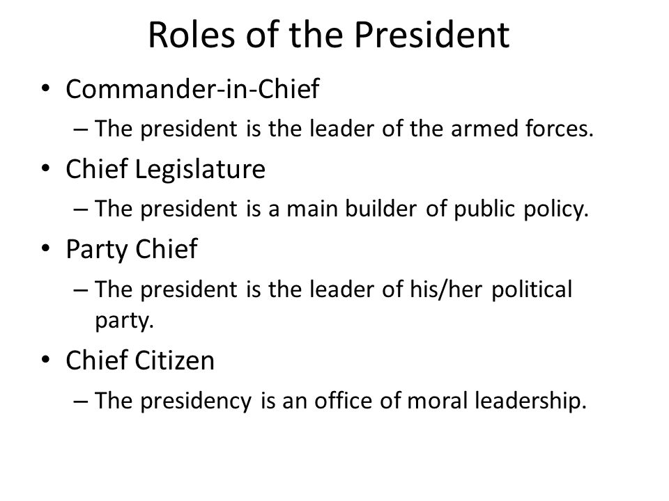 Roles of the President Commander-in-Chief Chief Legislature