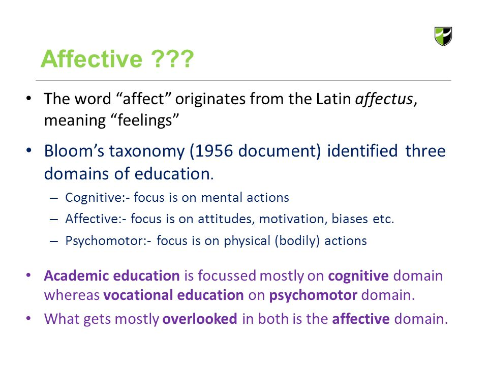 Affective The word affect originates from the Latin affectus, meaning feelings