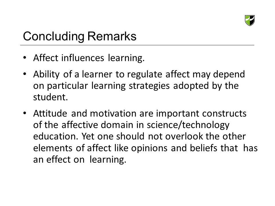 Concluding Remarks Affect influences learning.