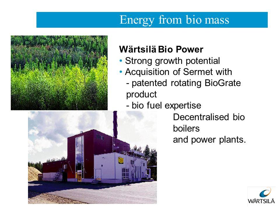 Energy from bio mass Wärtsilä Bio Power Strong growth potential