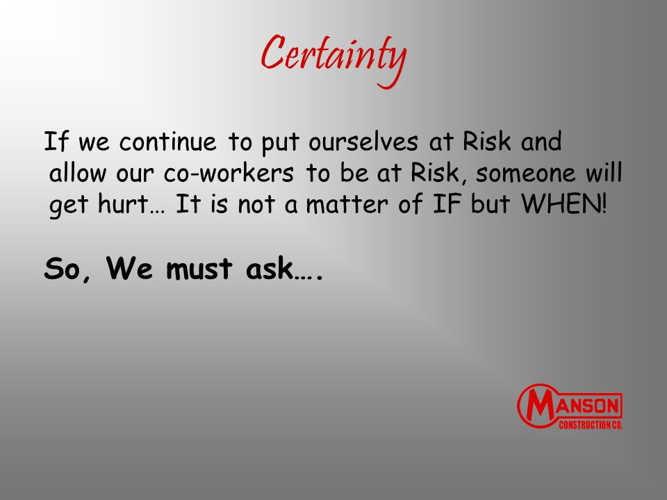 Certainty So, We must ask….