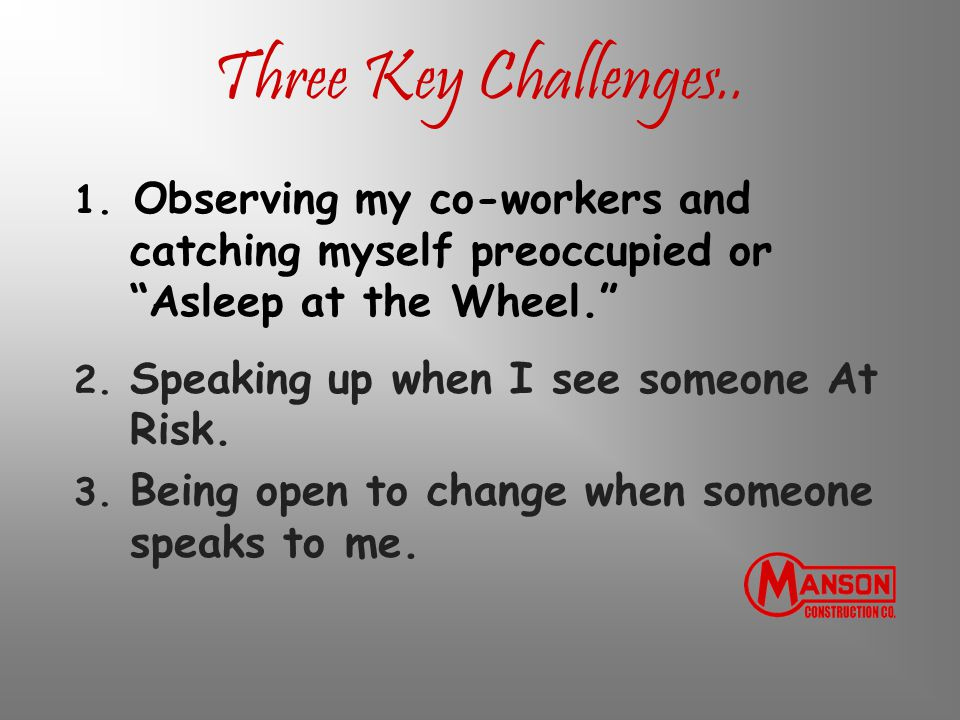 Three Key Challenges.. Observing my co-workers and catching myself preoccupied or Asleep at the Wheel.