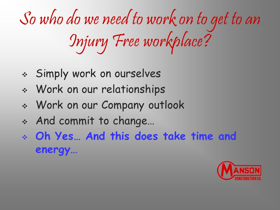 So who do we need to work on to get to an Injury Free workplace