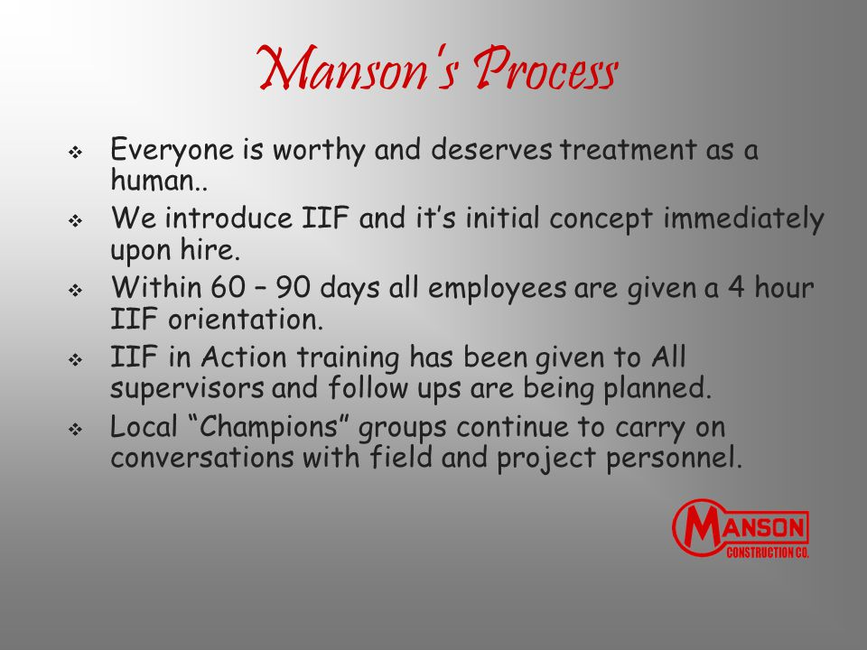Manson's Process Everyone is worthy and deserves treatment as a human.. We introduce IIF and it's initial concept immediately upon hire.