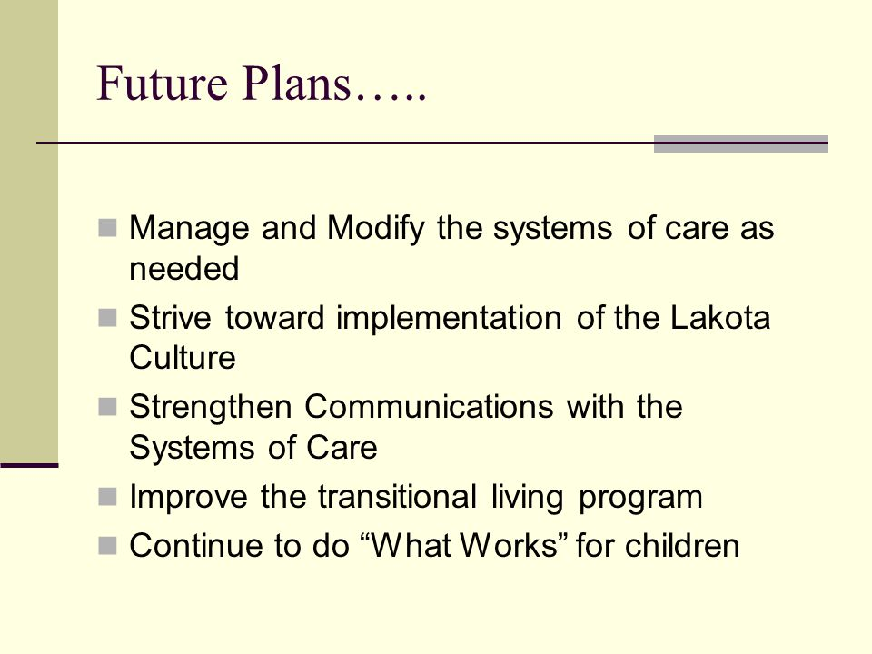 Future Plans….. Manage and Modify the systems of care as needed